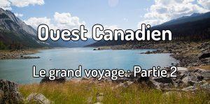 Voyager dans l'ouest canadien - le grand voyage - banff et jasper