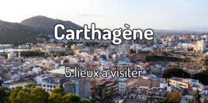 Que visiter à Carthagène ?