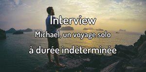 Interview - Michael, un voyage solo à durée indéterminée - osez voyager en solo