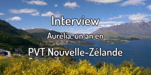 Interview - Aurélie, un an en PVT Nouvelle-Zélande