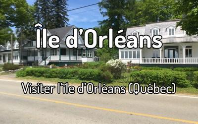 Découvrir et visiter l'Île d'Orléans