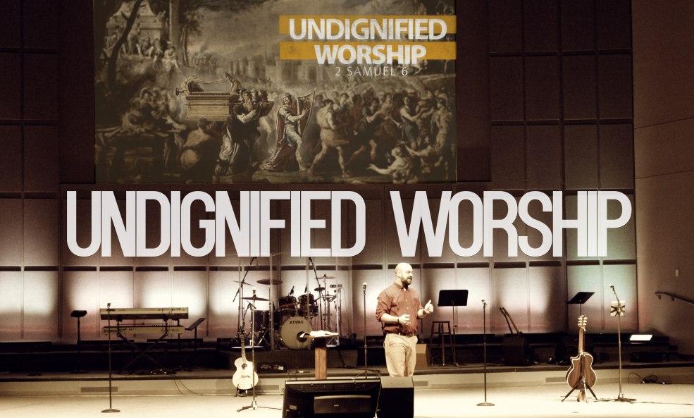 Undignified Worship