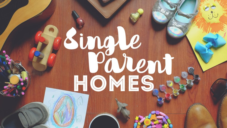 SINGLE PARENT HOMES