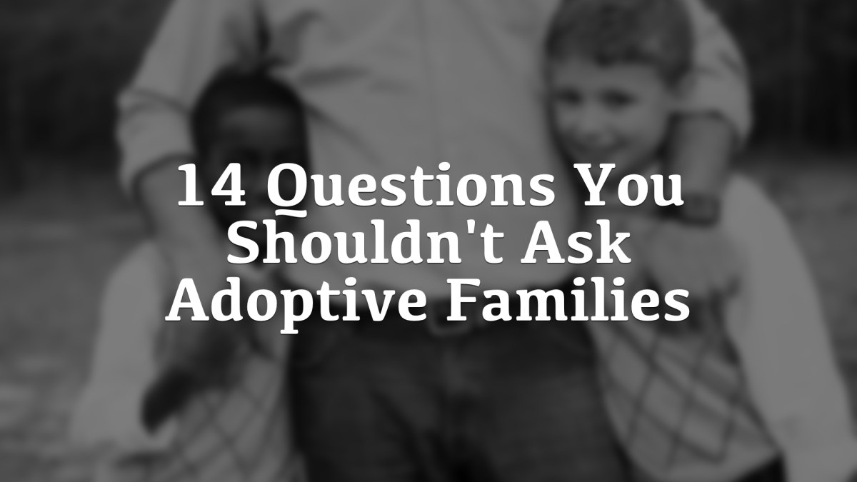 14 Questions You Shouldn't Ask Adoptive Families