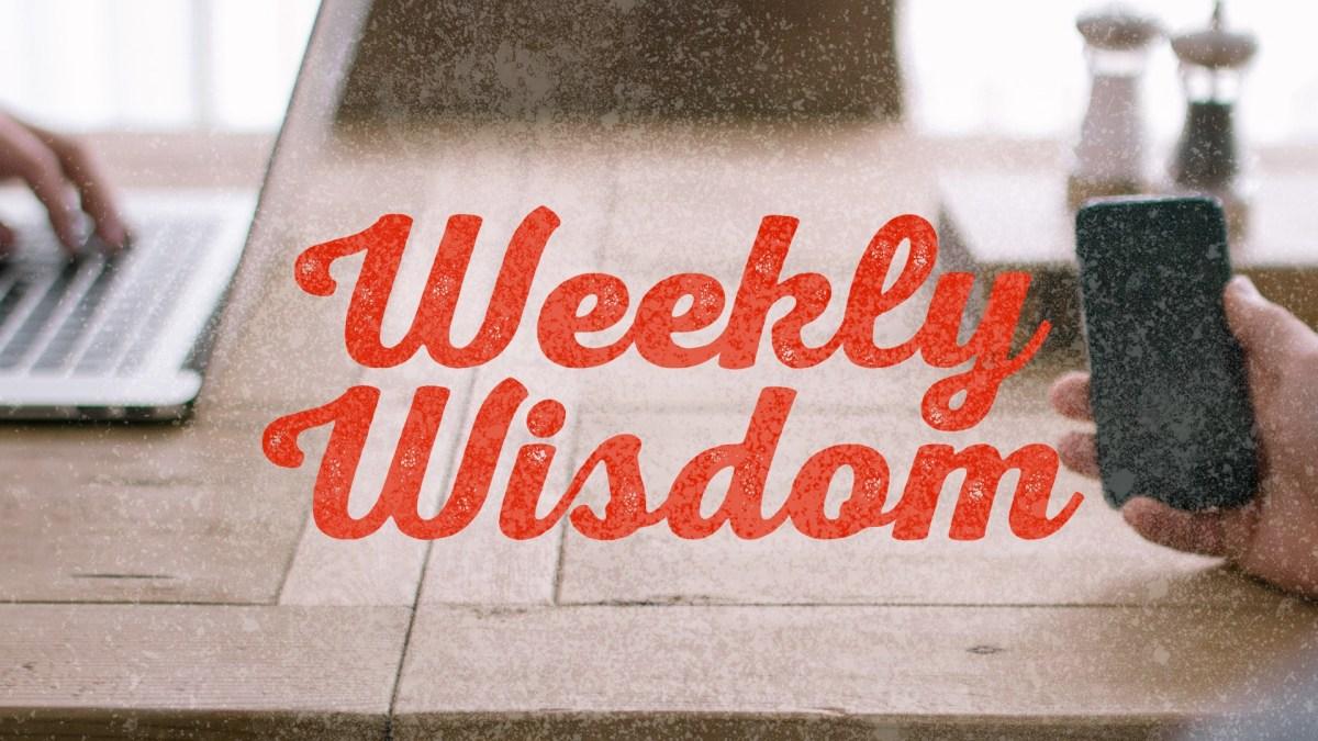 Weekly Wisdom [07.20.18]