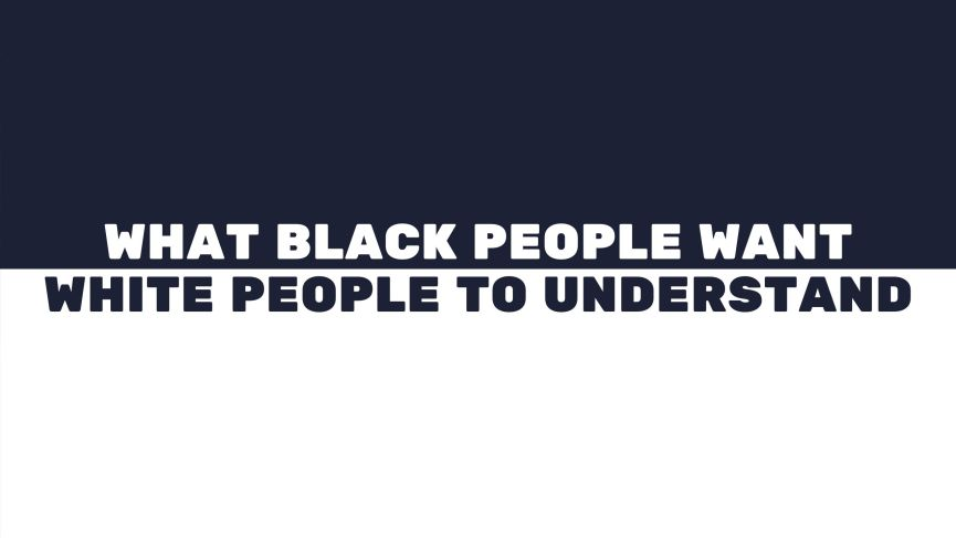 What Black People Want White People to Understand