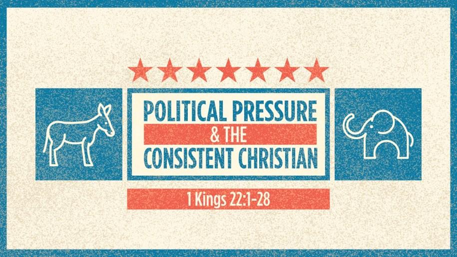 Political Pressure & the Consistent Christian