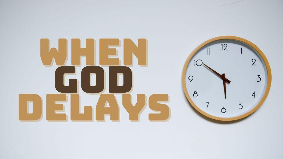 When God Delays