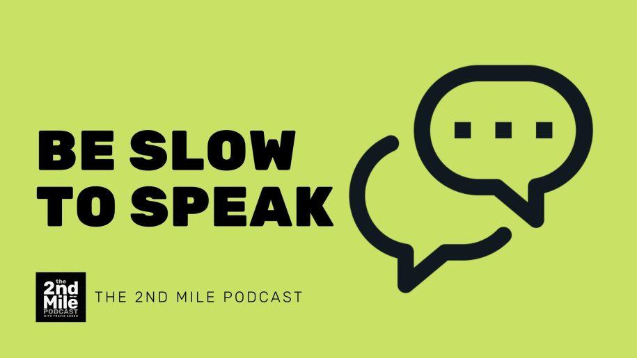 Be Slow to Speak
