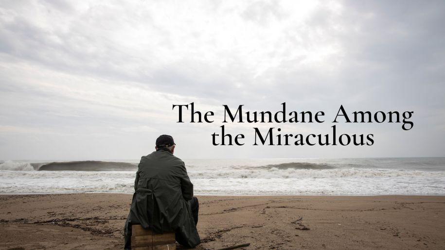 The Mundane Among the Miraculous