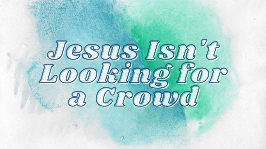 Jesus Isn't Looking for a Crowd