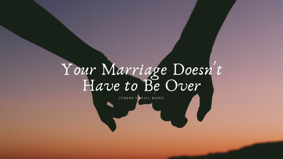 Your Marriage Doesn't Have to Be Over