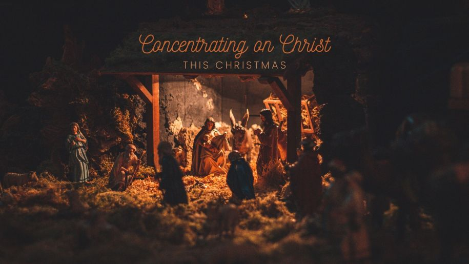 Concentrating on Christ at Christmas