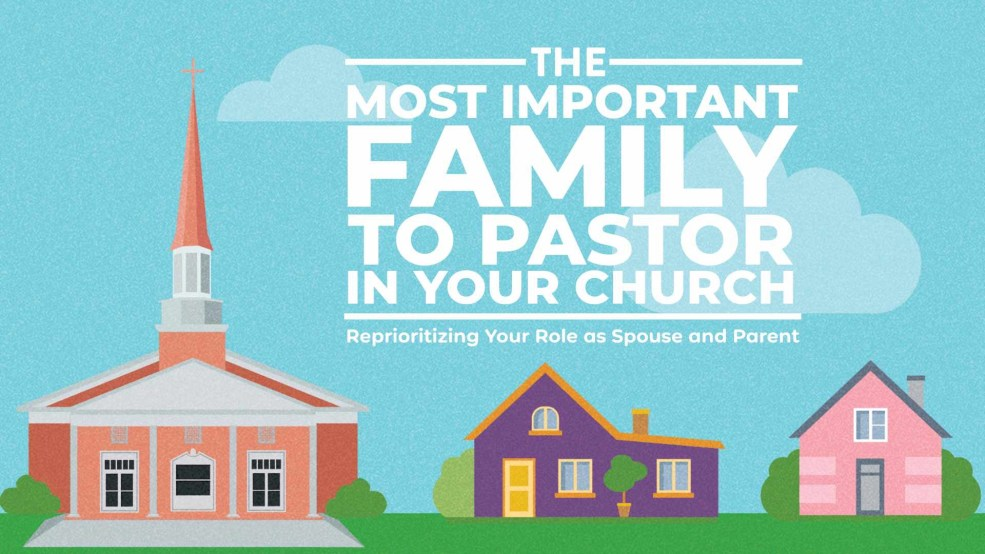 The Most Important Family to Pastor in Your Church