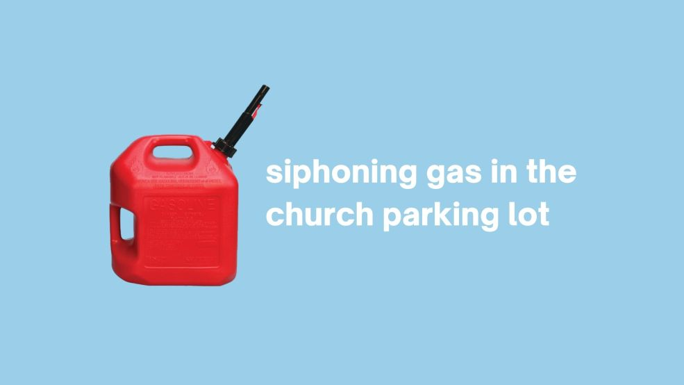 Siphoning Gas in the Church Parking Lot