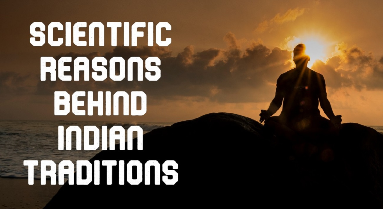 Scientific Reasons Behind Indian Traditions