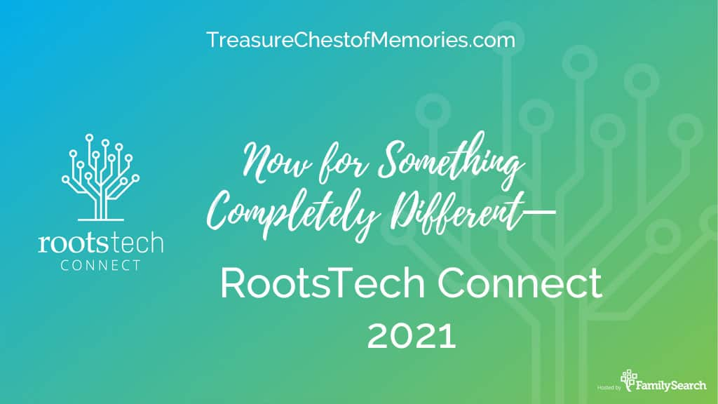 Now for something completely different— RootsTech Connect 2021
