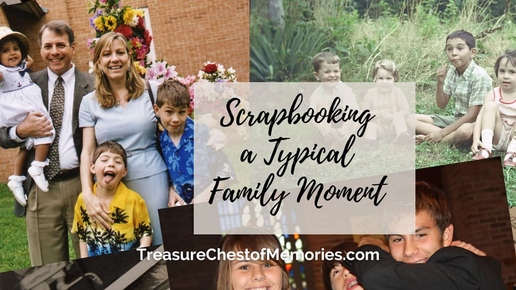 Scrapbooking a Typical Family Moment