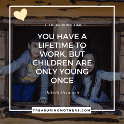 Treasuring Time with your children. Getting organised