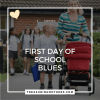 First Day of School Blues