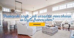 Francuski szyk – jak urządzić mieszkanie we francuskim stylu?