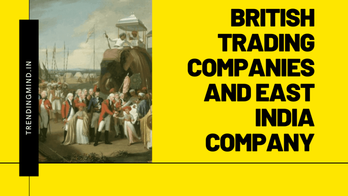 BRITISH TRADING COMPANIES AND EAST INDIA COMPANY - TRENDINGMIND