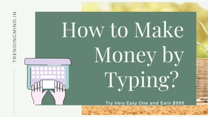 how to make money by typing - trendingmind