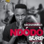 MUSIC: Magnanimous – Ndodo Sure