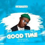 MUSIC: Jay Teaz – Good Time (Fever Cover)