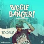 MUSIC: Tobest – Biggie Banger