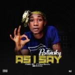 MUSIC: Rotimsky – As I Say (Prod by P-Flexbeats)