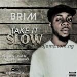 MUSIC: Brim – Take It Slow