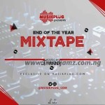 MIXTAPE: DJ Yanny - Musikplug End Of The Year Mixtape (Vol. 1)