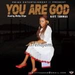 GOSPEL MUSIC: Gift Thomas – You Are God (Prod. by Phillip Illiya)