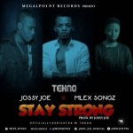 MUSIC: Jossy Jo x Mlex Songz – Stay Strong (Tekno Miles)