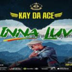 AUDIO & VIDEO: Kay Da Ace – Inna Luv