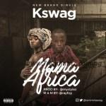 MUSIC: Kswag – Mama Africa (Prod. Mystylez) | @Iammrkswag