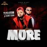 MUSIC: Tusleem – More Ft. Dami Cash