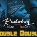 MUSIC: Rudeboy Ft. Phyno & Olamide – Double Double
