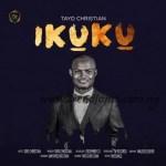 GOSPEL MUSIC: Tayo Christian - Ikuku