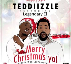 MUSIC: Teddiizzle Ft. Legendary EL - Merry Christmas Yal