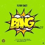 MUSIC: FlyBoi Twizt – Bang (Prod. Epic)