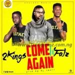 MUSIC: 2kingsGh x Falz – Come Again (Prod. by Dj Smart)
