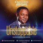 MUSIC: Chaninomi Michael – Unstoppable