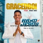 GOSPEL MUSIC: Gracedboi – Hand Of Jesus