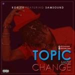 MUSIC: Korlex Ft. Samsound- Topic Must Change
