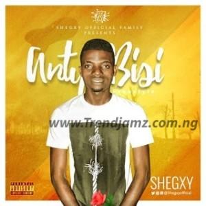 MUSIC: Shegxy – Anty Bisi
