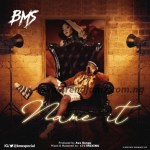 MUSIC: BMS – Name It (Prod. Ava Songs)