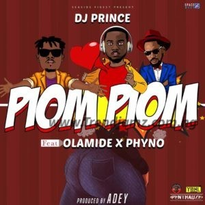 MUSIC: DJ Prince Ft. Olamide & Phyno – Piom Piom