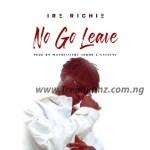 MUSIC: Ire Richie - No Go Leave Me
